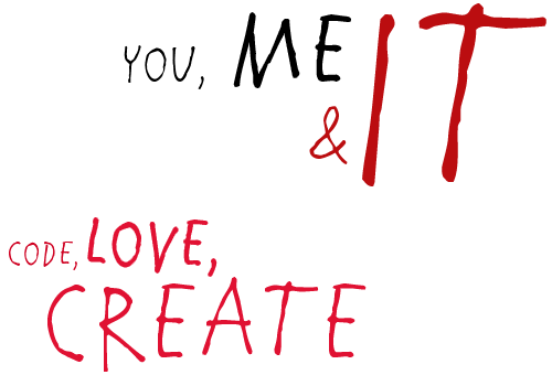 You, me & IT. Code, Love, Create.